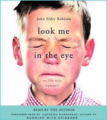 Book Recommendation: Look Me in the Eye: My Life with Aspergers by John Elder Robison (2007)